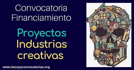 Convocatoria emprendimiento industrias creativas que necesiten financiamiento